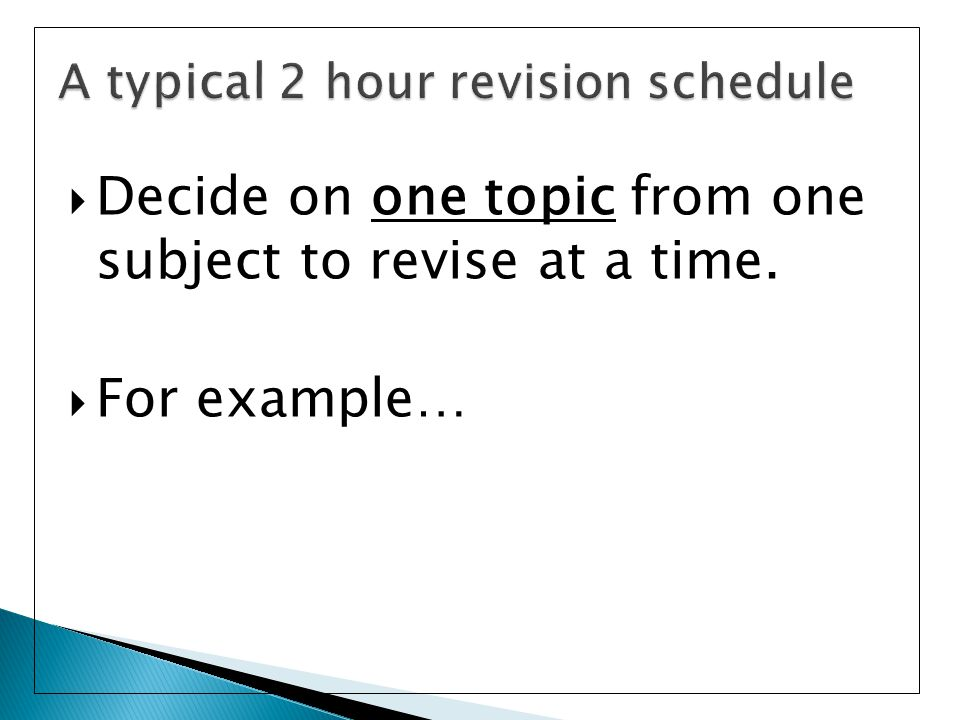  Decide on one topic from one subject to revise at a time.  For example…