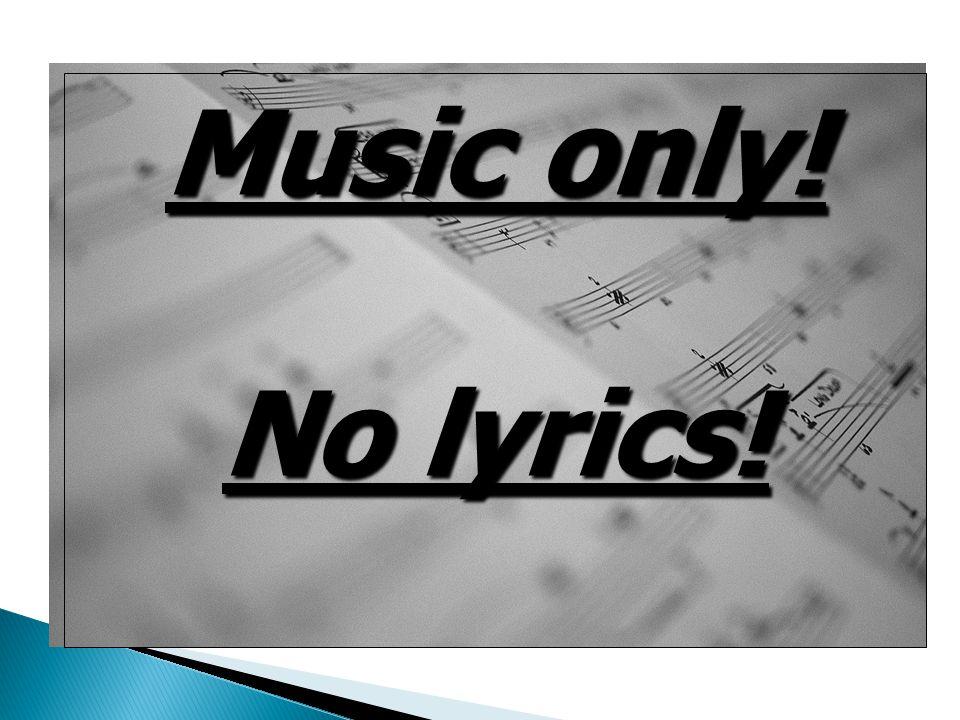 Music only! No lyrics!