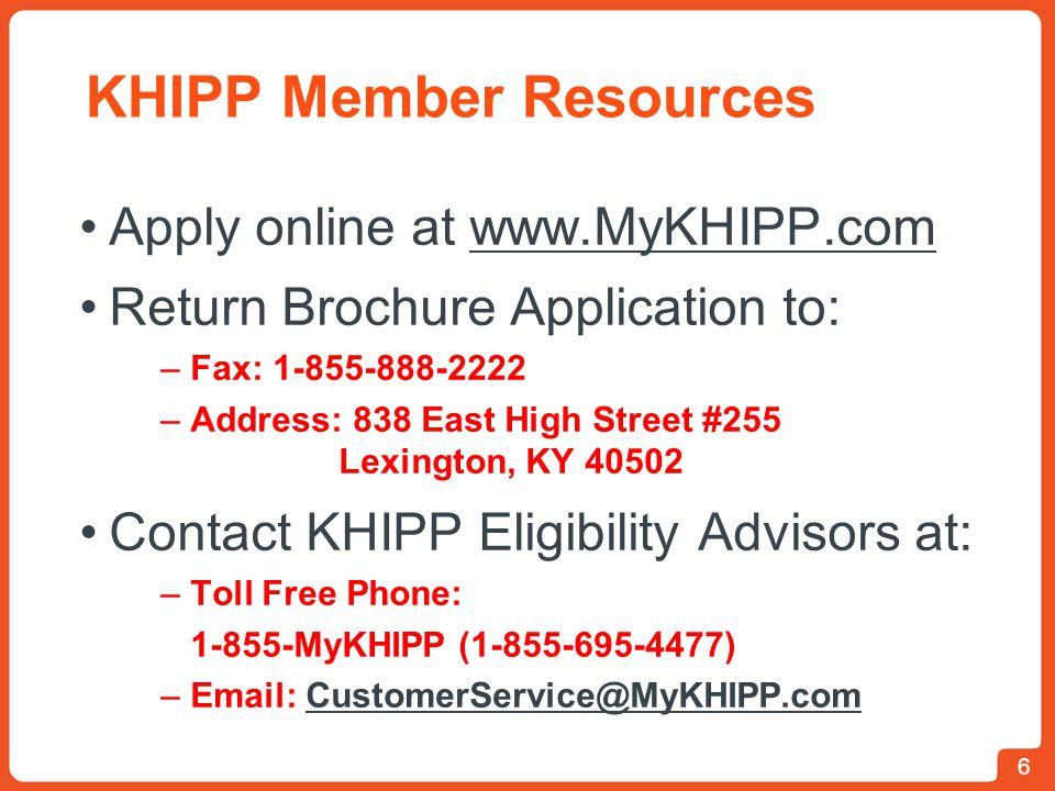 KHIPP Member Resources Apply online at www.MyKHIPP.comwww.MyKHIPP.com Return Brochure Application to: –Fax: 1-855-888-2222 –Address: 838 East High Str
