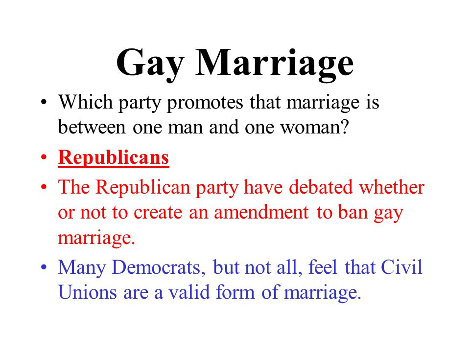 Gay Marriage Which party promotes that marriage is between one man and one woman.