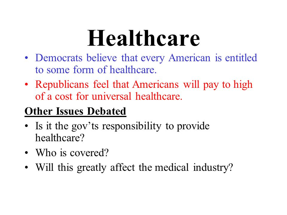 Healthcare Democrats believe that every American is entitled to some form of healthcare.