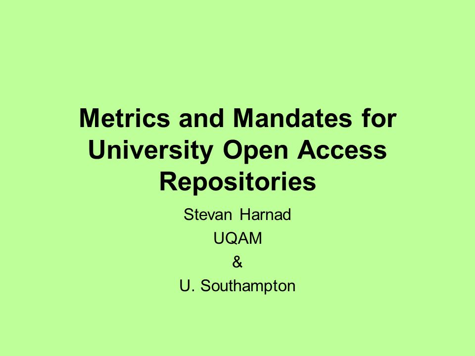 Metrics and Mandates for University Open Access Repositories Stevan Harnad UQAM & U. Southampton