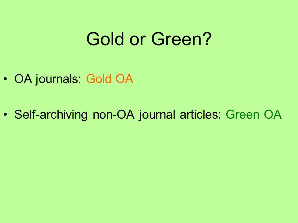 Gold or Green? OA journals: Gold OA Self-archiving non-OA journal articles: Green OA