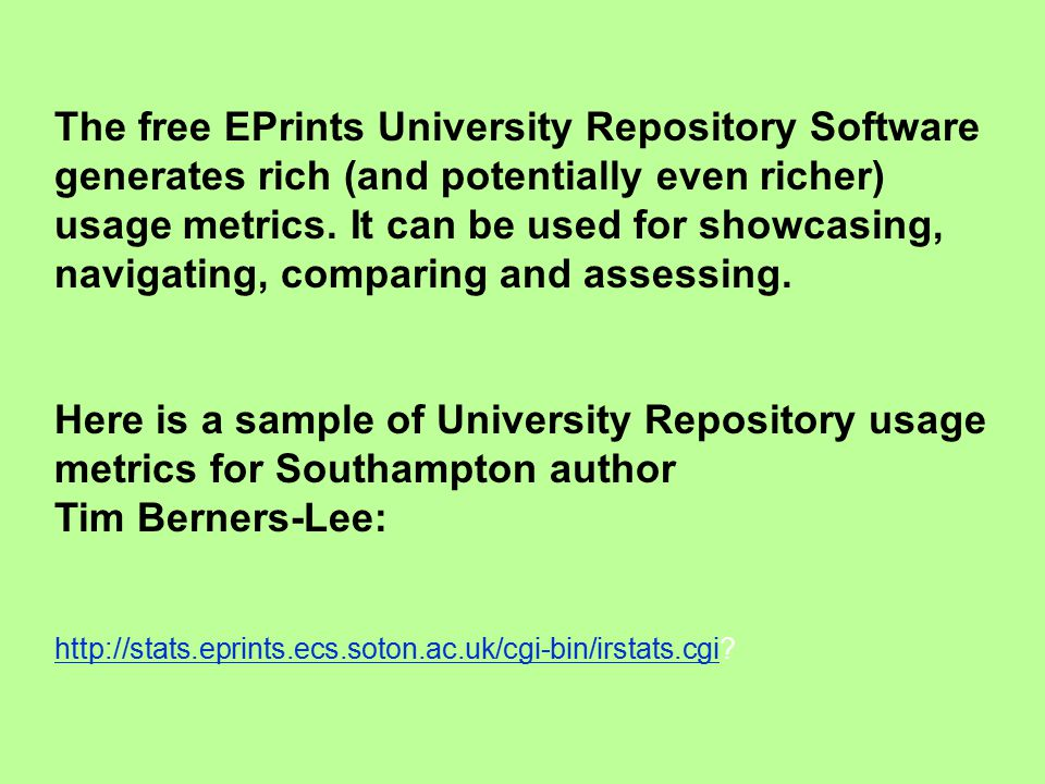 The free EPrints University Repository Software generates rich (and potentially even richer) usage metrics. It can be used for showcasing, navigating,