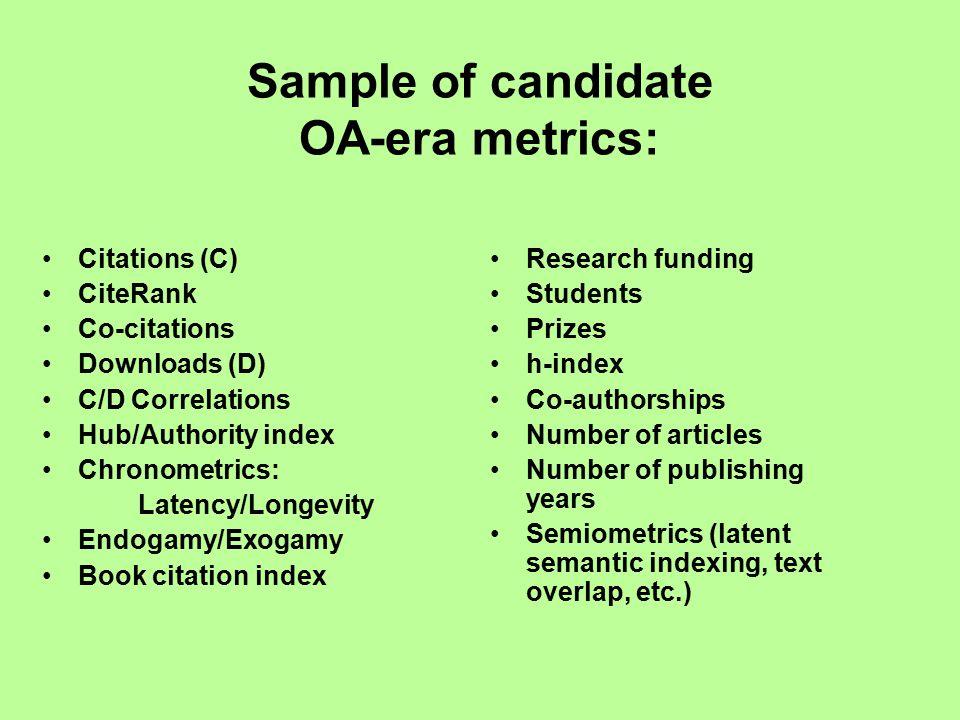 Sample of candidate OA-era metrics: Citations (C) CiteRank Co-citations Downloads (D) C/D Correlations Hub/Authority index Chronometrics: Latency/Long