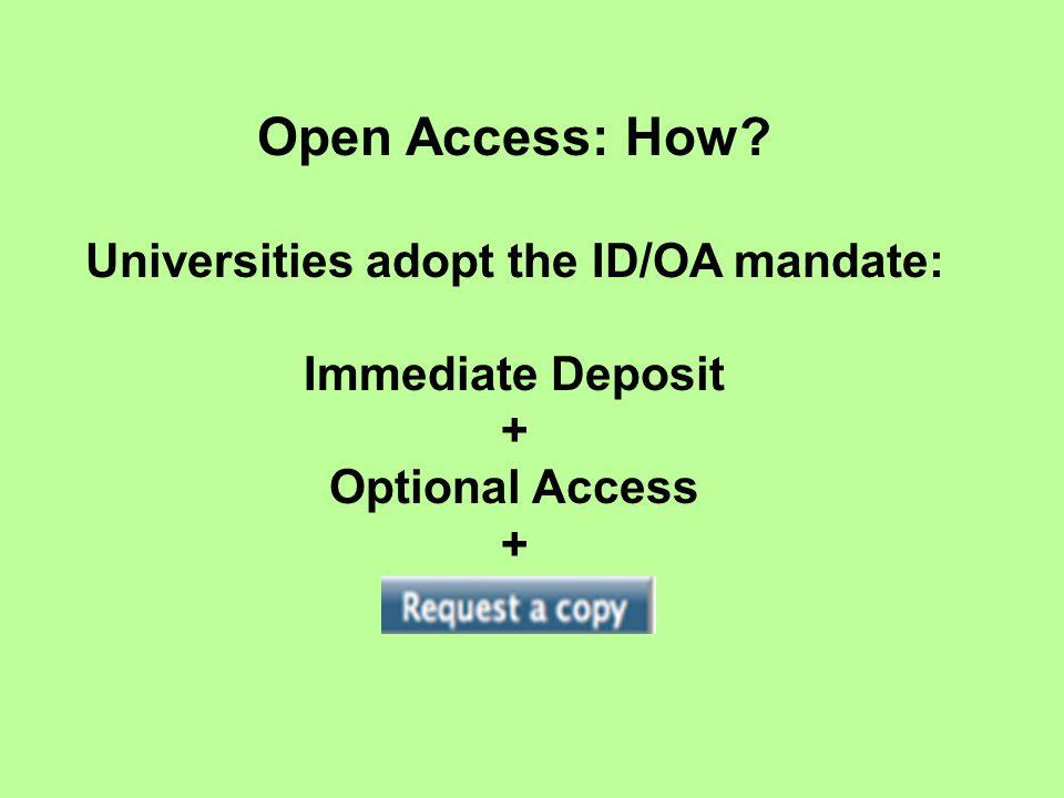Open Access: How? Universities adopt the ID/OA mandate: Immediate Deposit + Optional Access +