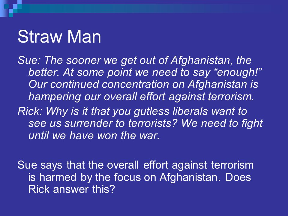 Straw Man Sue: The sooner we get out of Afghanistan, the better.
