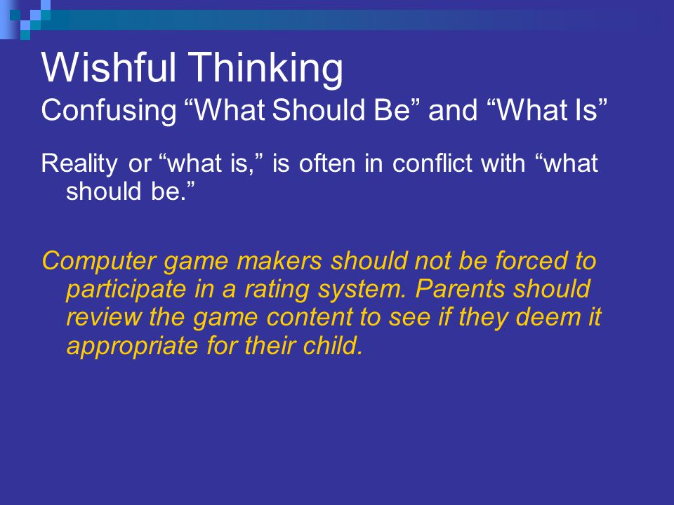 Wishful Thinking Confusing What Should Be and What Is Reality or what is, is often in conflict with what should be. Computer game makers should not be forced to participate in a rating system.