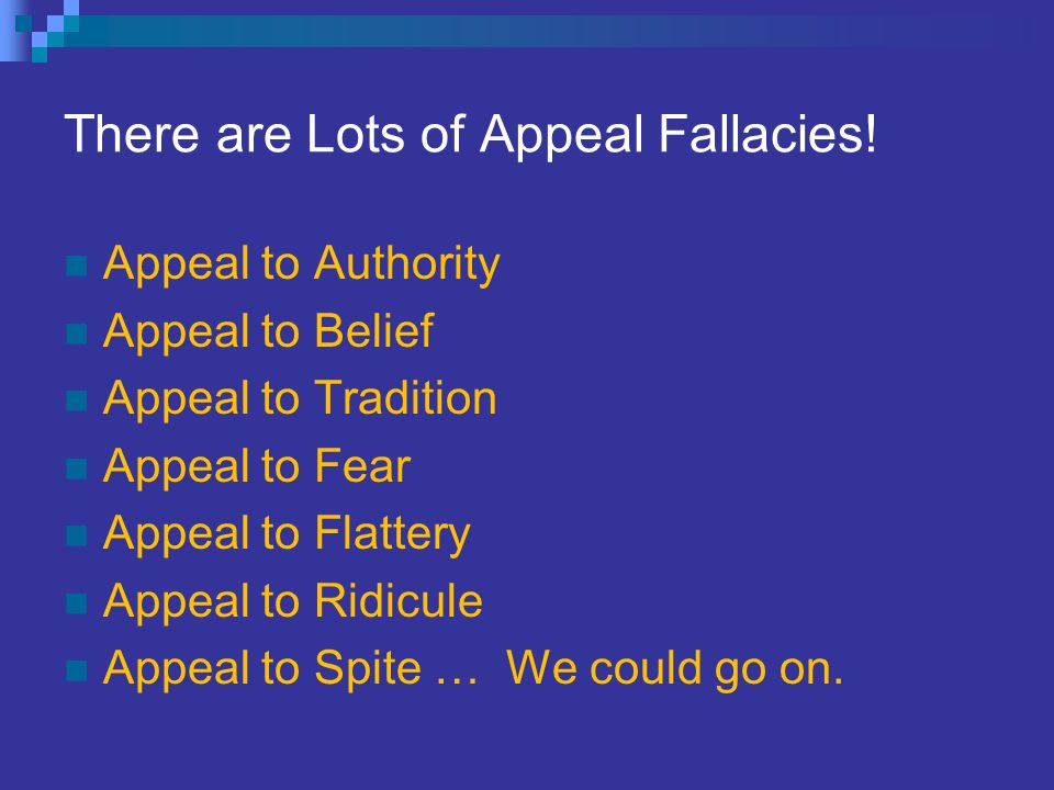 There are Lots of Appeal Fallacies.
