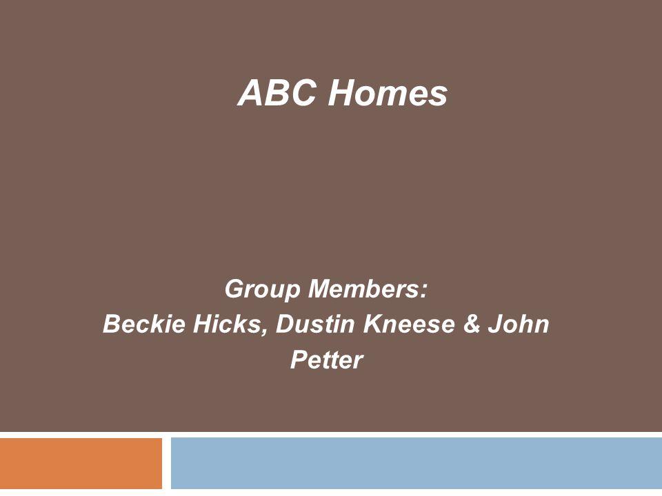 Group Members: Beckie Hicks, Dustin Kneese & John Petter ABC Homes