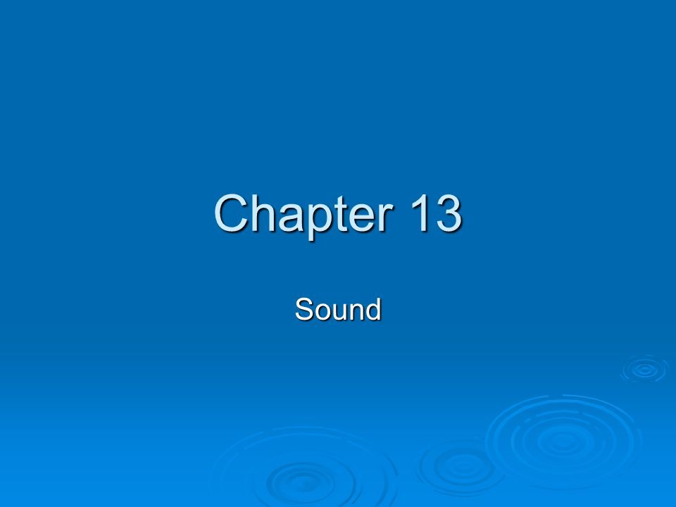 Section 13.1 Sound Waves