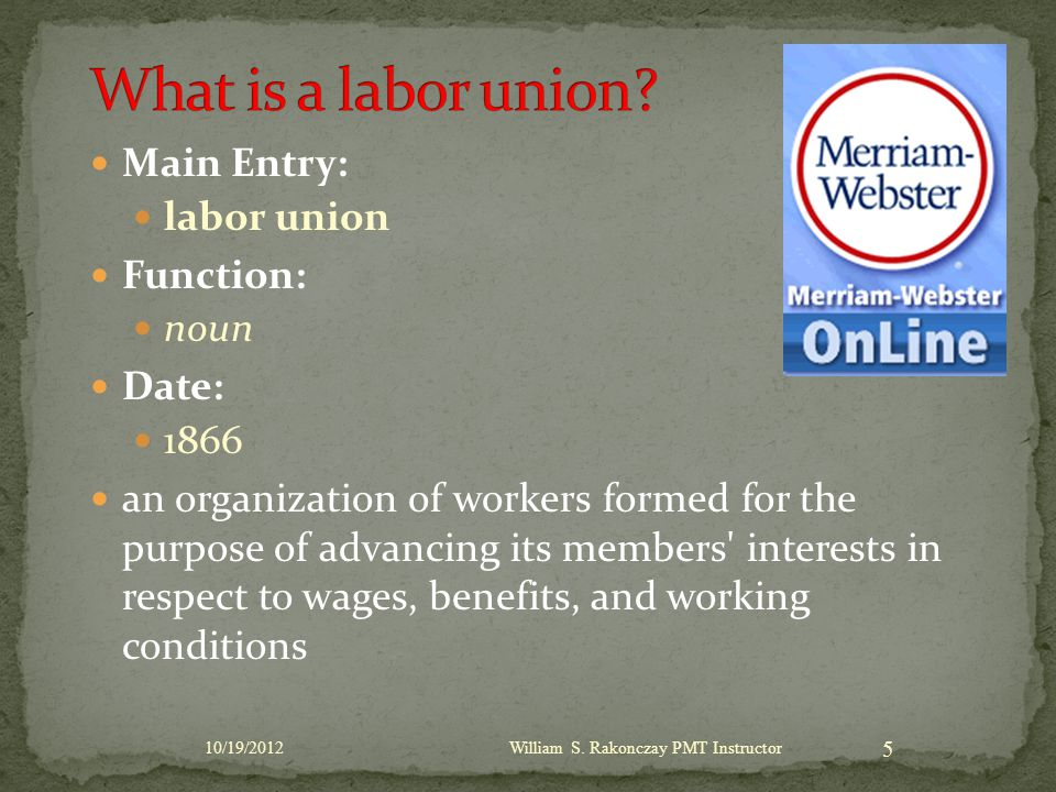 Established in 1935 Guarantees non-supervisory employees the rights to: Organize a union Choose their own representatives Bargain collectively for improved working conditions 6 10/19/2012William S.