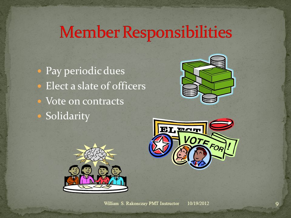 Pay periodic dues Elect a slate of officers Vote on contracts Solidarity 10/19/2012 9 William S.