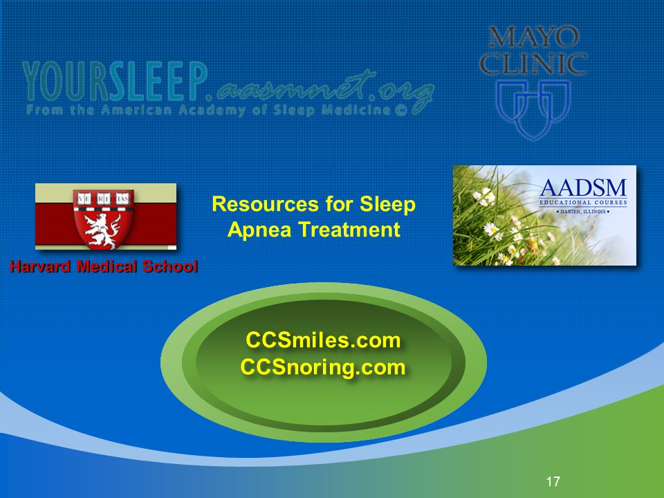17 Resources for Sleep Apnea Treatment CCSmiles.com CCSnoring.com Harvard Medical School