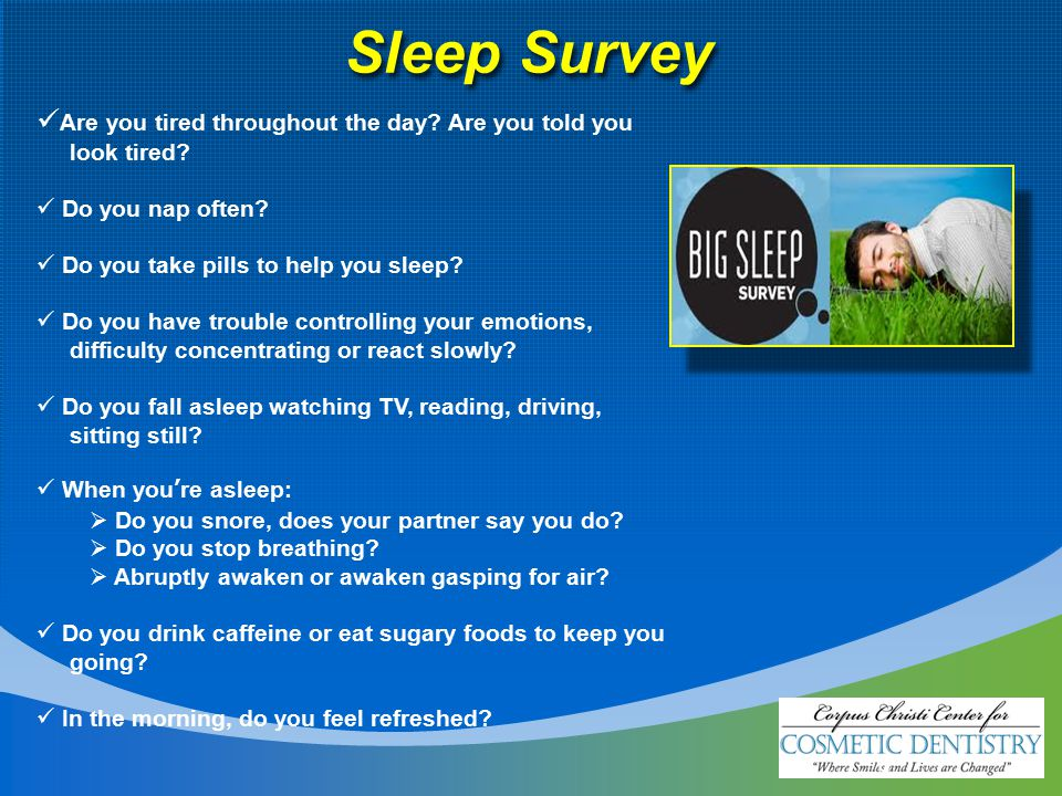 9 Sleep Survey Are you tired throughout the day. Are you told you look tired.