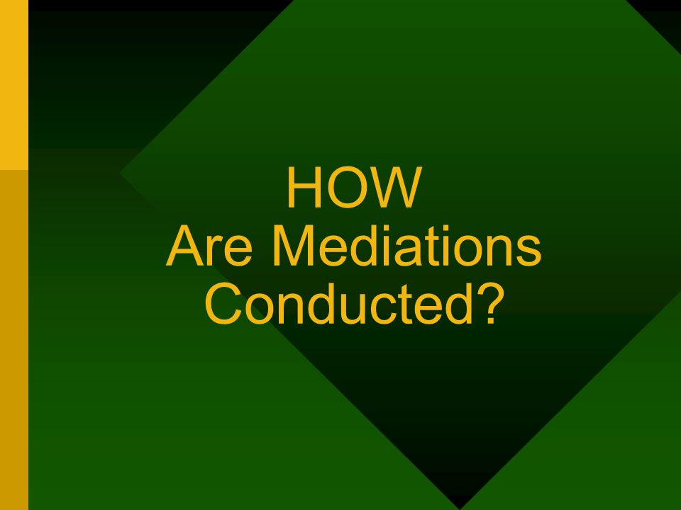 HOW Are Mediations Conducted
