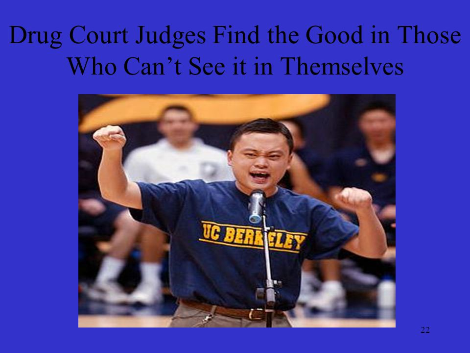 22 Drug Court Judges Find the Good in Those Who Can't See it in Themselves