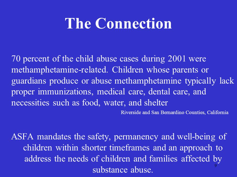 9 The Connection 70 percent of the child abuse cases during 2001 were methamphetamine-related.