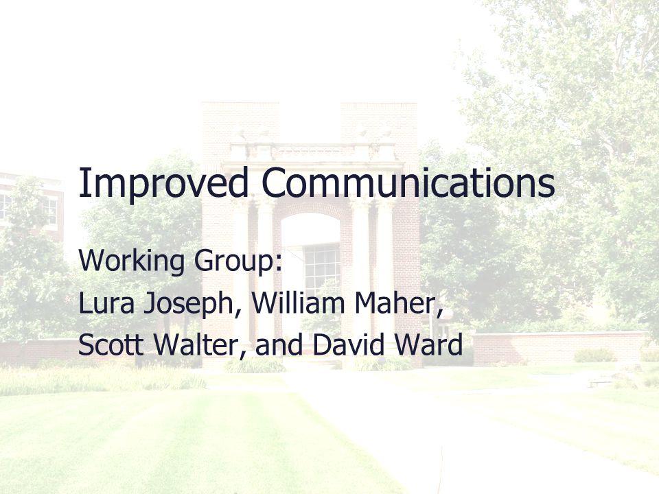Improved Communications Working Group: Lura Joseph, William Maher, Scott Walter, and David Ward