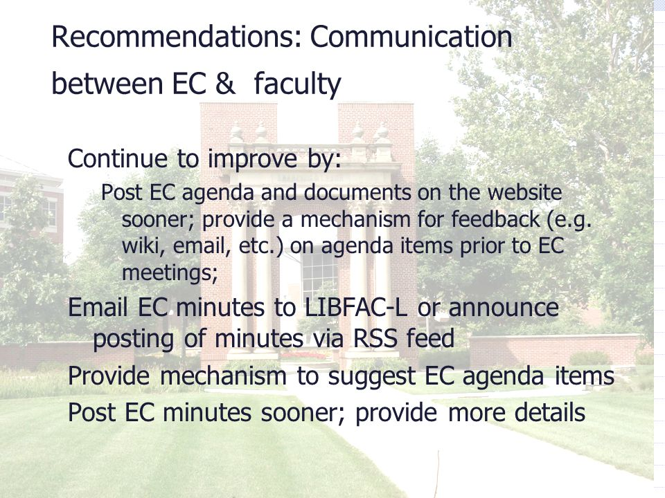 Recommendations: Communication between EC & faculty Continue to improve by: Post EC agenda and documents on the website sooner; provide a mechanism for feedback (e.g.