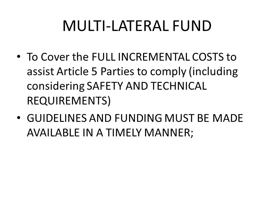 MULTI-LATERAL FUND To Cover the FULL INCREMENTAL COSTS to assist Article 5 Parties to comply (including considering SAFETY AND TECHNICAL REQUIREMENTS)