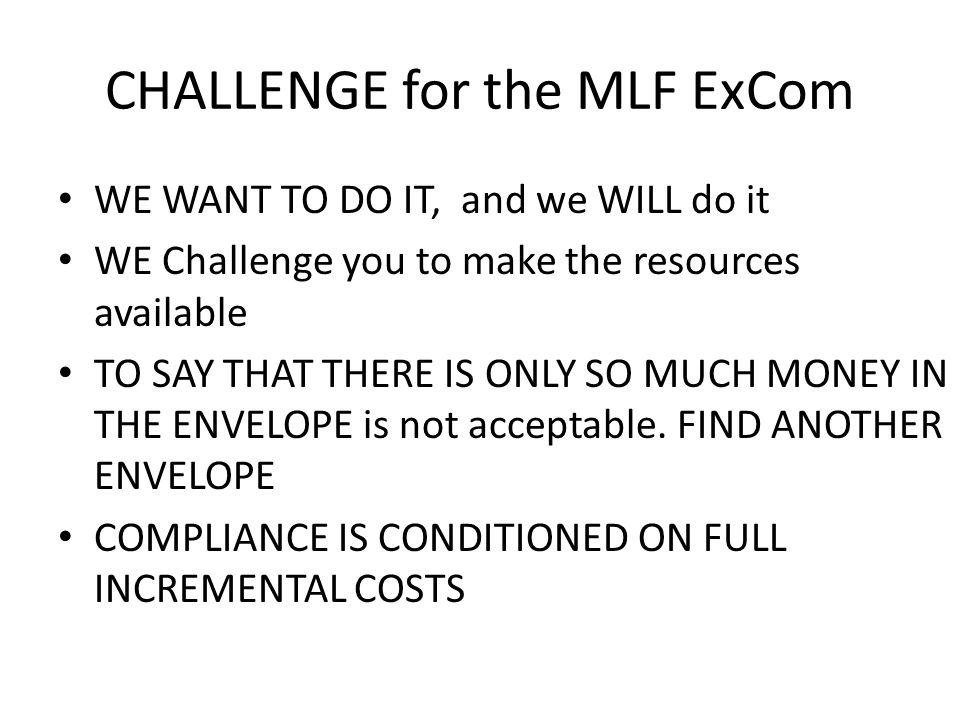 CHALLENGE for the MLF ExCom WE WANT TO DO IT, and we WILL do it WE Challenge you to make the resources available TO SAY THAT THERE IS ONLY SO MUCH MON