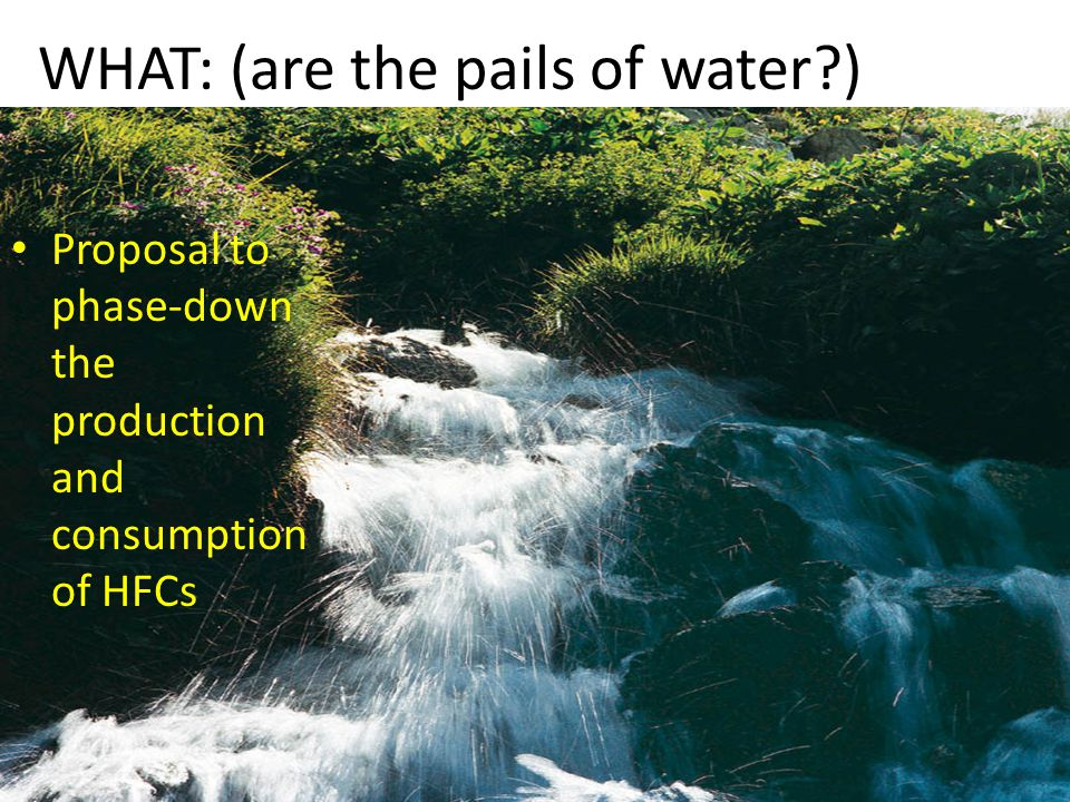 Who: All Parties (Article 2 and Article 5 countries) phase- down HFCs When: Principle of Common but Differentiated Responsibility Article 2 Parties: Sooner: Article 5 Parties: Later Who.