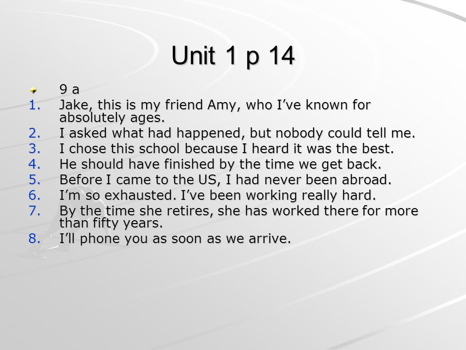 Unit 1 p 14 9 a 1.Jake, this is my friend Amy, who I've known for absolutely ages. 2.I asked what had happened, but nobody could tell me. 3.I chose th