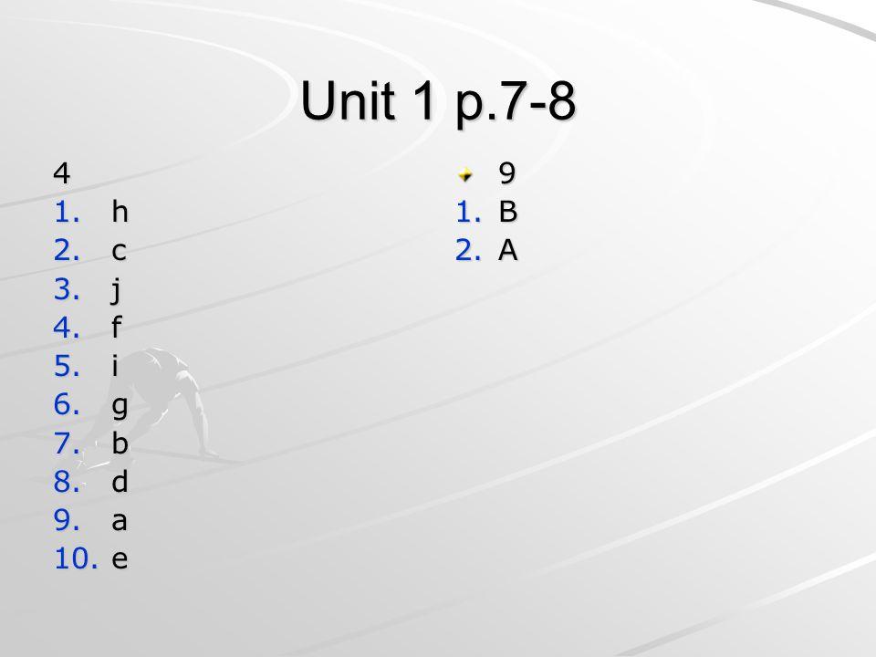Unit 1 p.7-8 4 1.h 2.c 3.j 4.f 5.i 6.g 7.b 8.d 9.a 10.e 9 1.B 2.A
