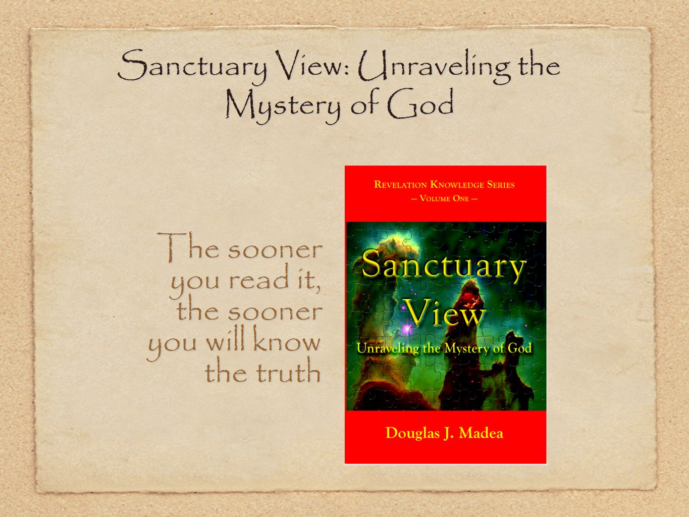 Sanctuary View: Unraveling the Mystery of God The sooner you read it, the sooner you will know the truth