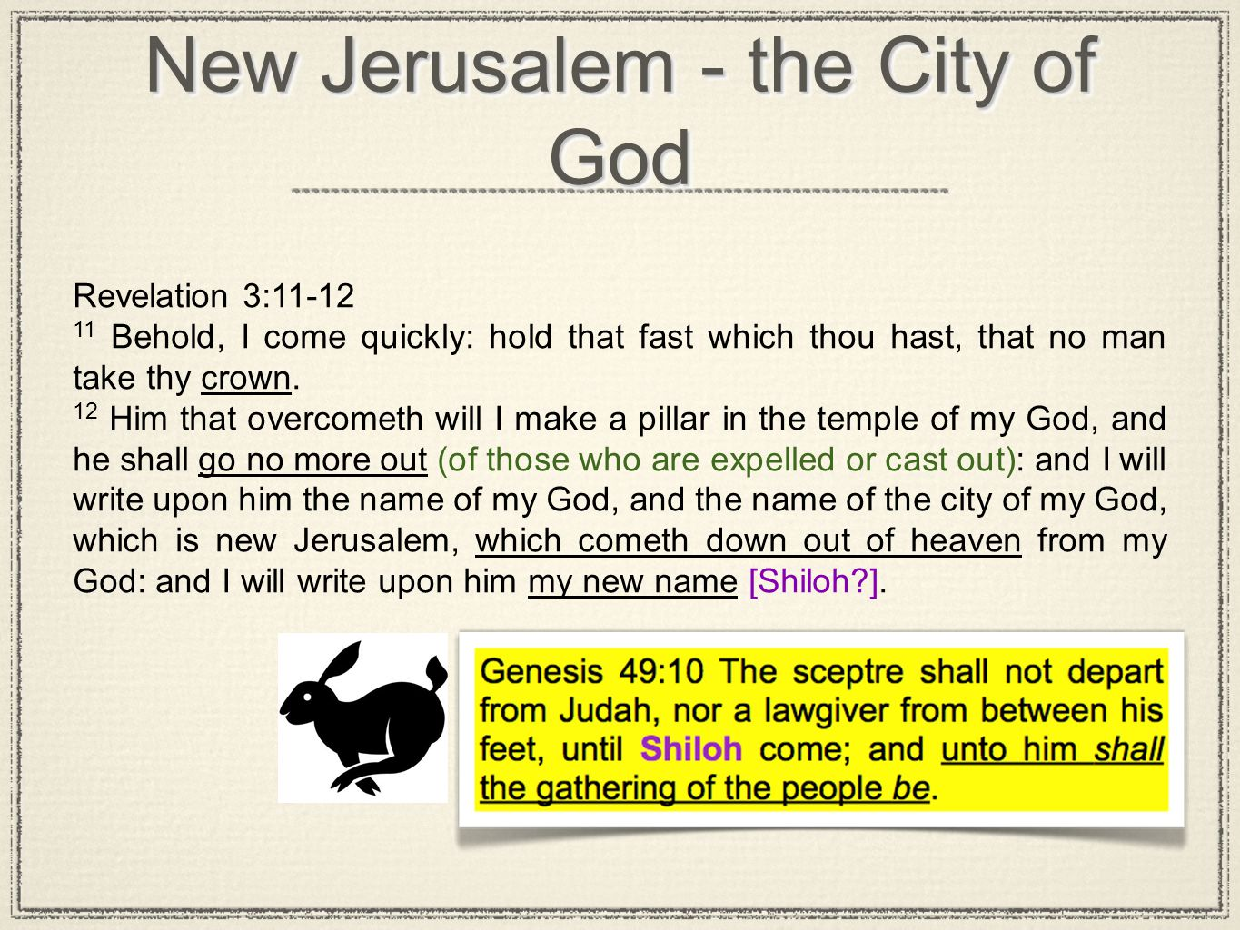 New Jerusalem - the City of God Revelation 3:11-12 11 Behold, I come quickly: hold that fast which thou hast, that no man take thy crown. 12 Him that