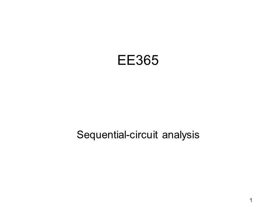 1 EE365 Sequential-circuit analysis