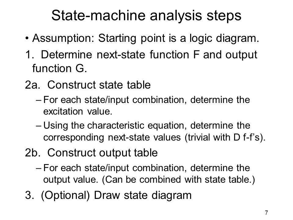 7 State-machine analysis steps Assumption: Starting point is a logic diagram.