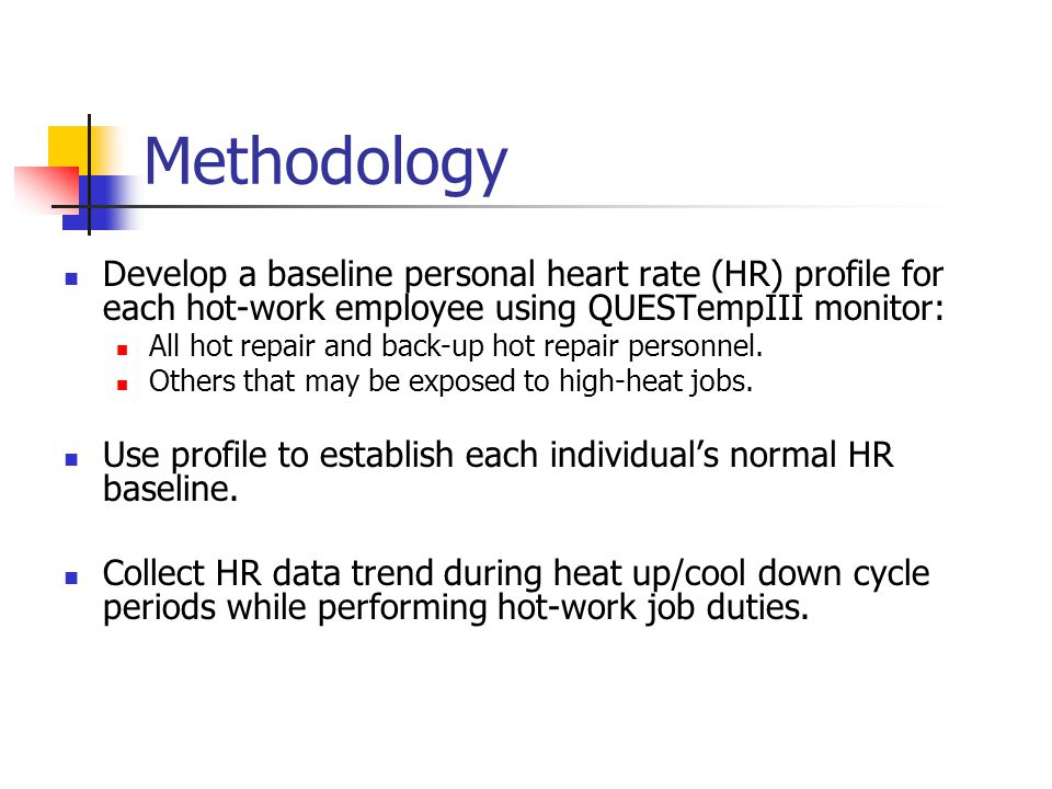 Methodology Develop a baseline personal heart rate (HR) profile for each hot-work employee using QUESTempIII monitor: All hot repair and back-up hot repair personnel.