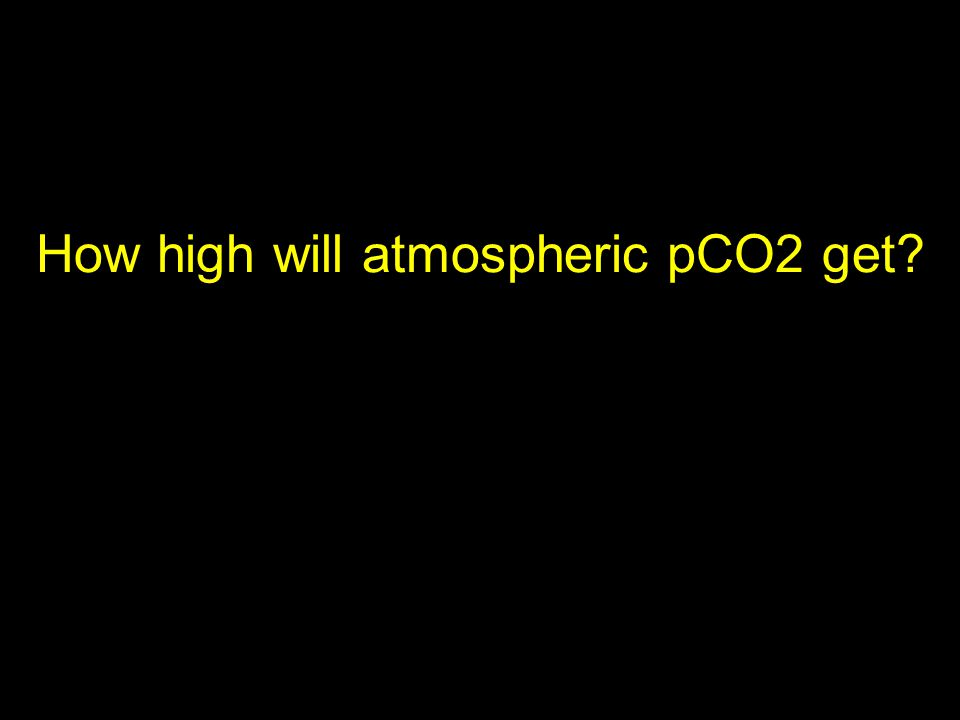 How high will atmospheric pCO2 get?