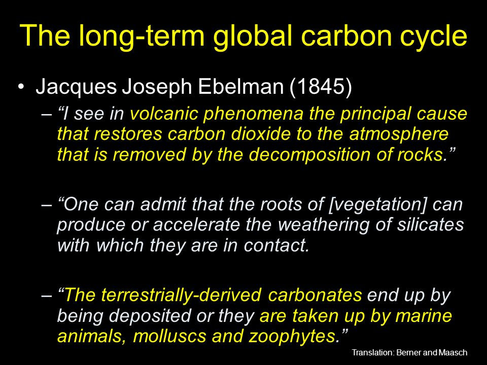"The long-term global carbon cycle Jacques Joseph Ebelman (1845) –""I see in volcanic phenomena the principal cause that restores carbon dioxide to the"