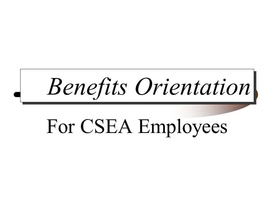 Benefits Orientation For CSEA Employees