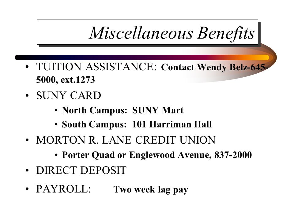 Miscellaneous Benefits TUITION ASSISTANCE: Contact Wendy Belz-645- 5000, ext.1273 SUNY CARD North Campus: SUNY Mart South Campus: 101 Harriman Hall MO