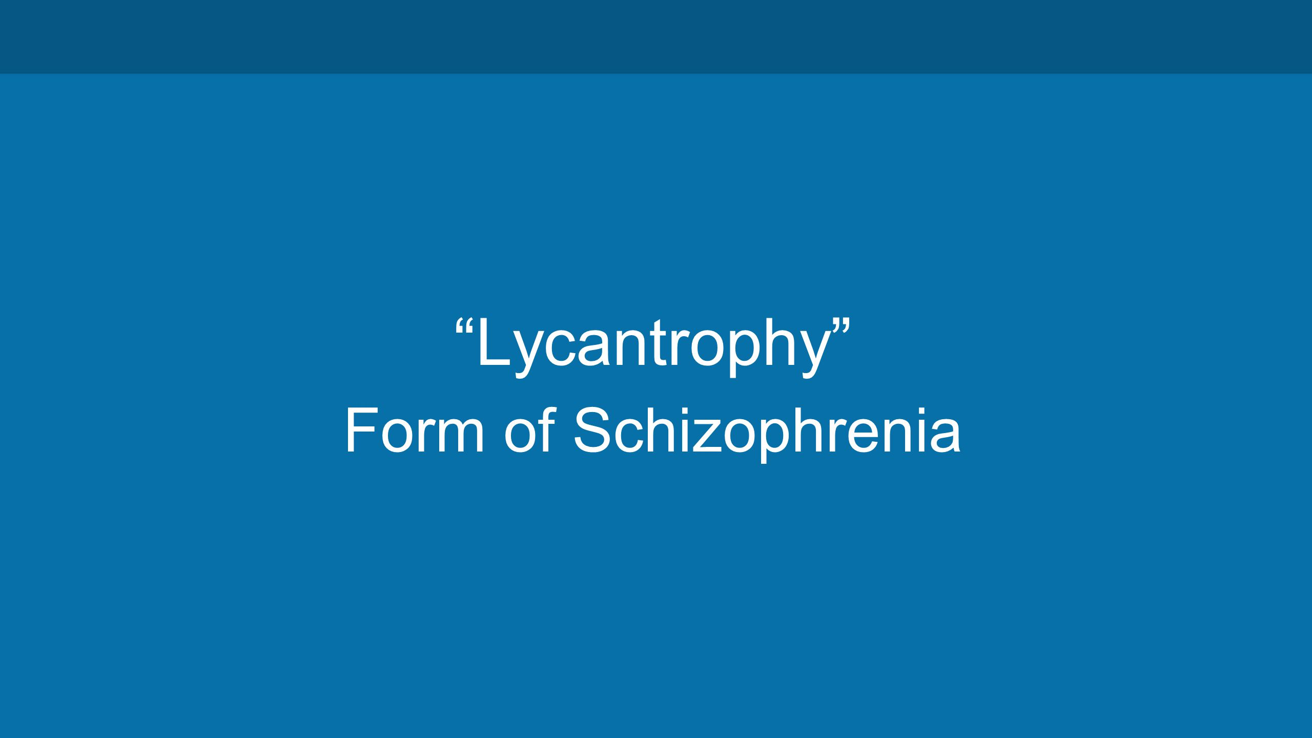 Lycantrophy Form of Schizophrenia