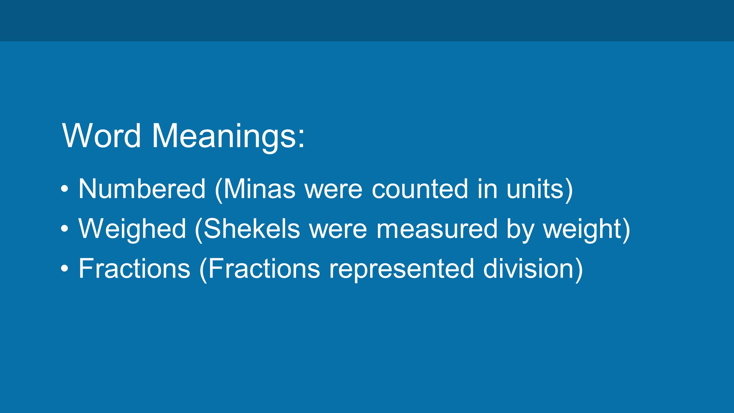 Word Meanings: Numbered (Minas were counted in units) Weighed (Shekels were measured by weight) Fractions (Fractions represented division)