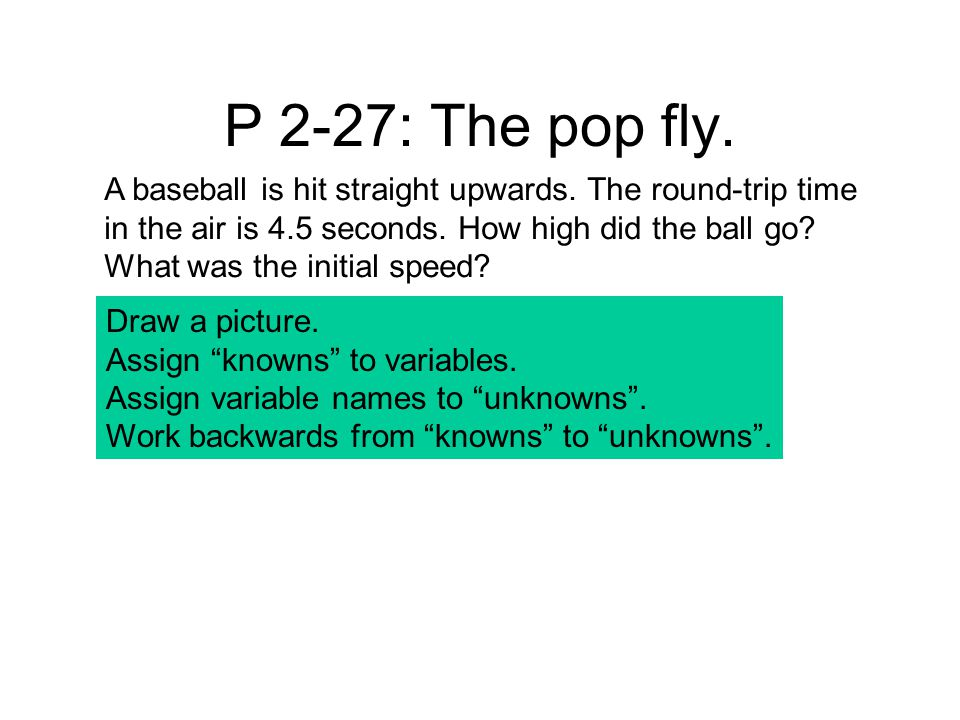 P 2-27: The pop fly. A baseball is hit straight upwards.