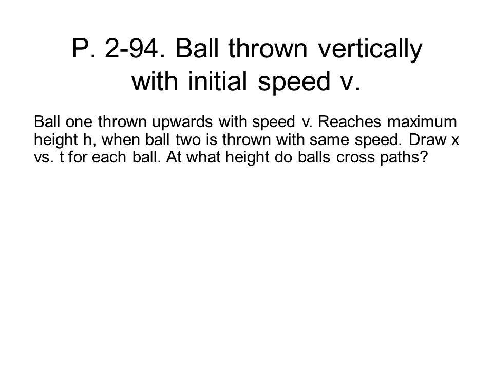 P. 2-94. Ball thrown vertically with initial speed v.