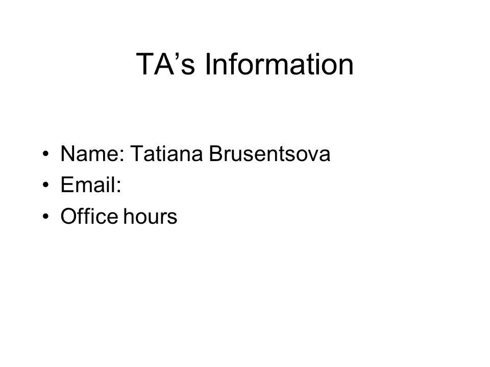 TA's Information Name: Tatiana Brusentsova Email: Office hours