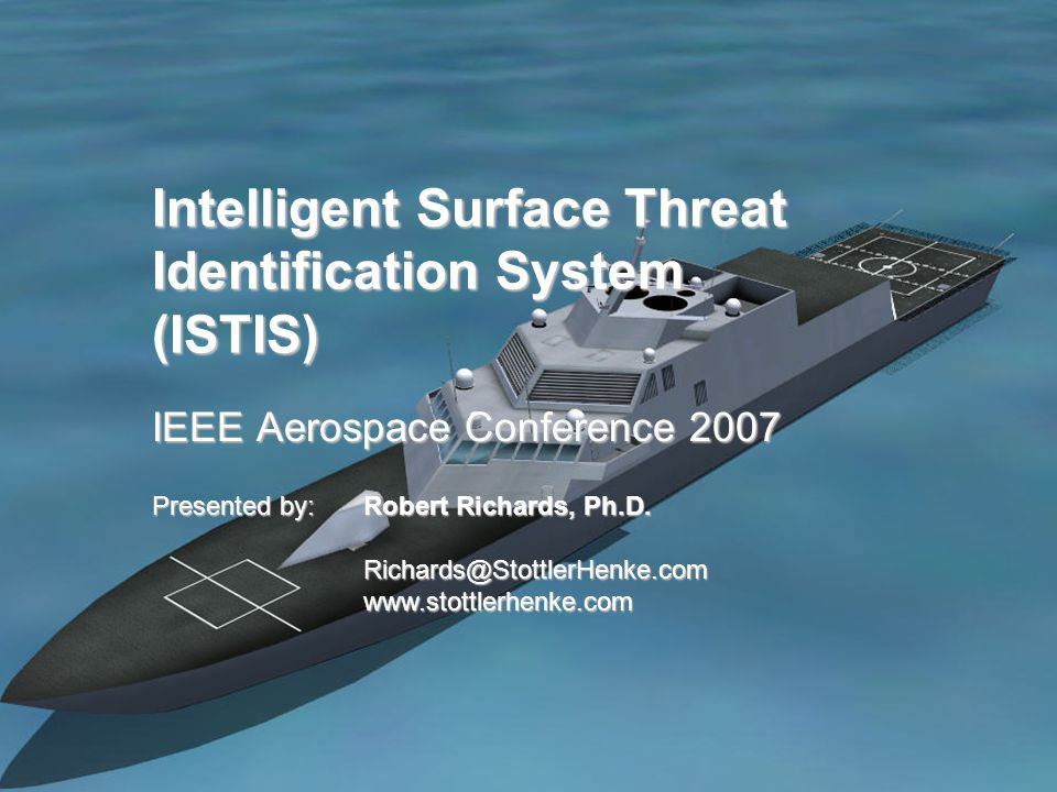 Intelligent Surface Threat Identification System (ISTIS) IEEE Aerospace Conference 2007 Presented by:Robert Richards, Ph.D.