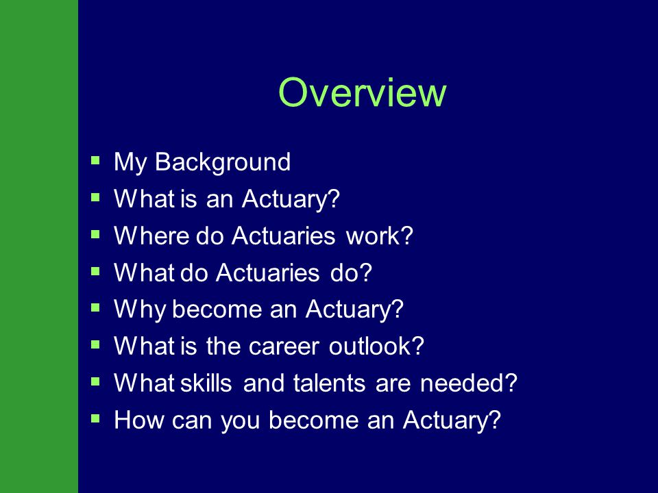 Overview   My Background   What is an Actuary.