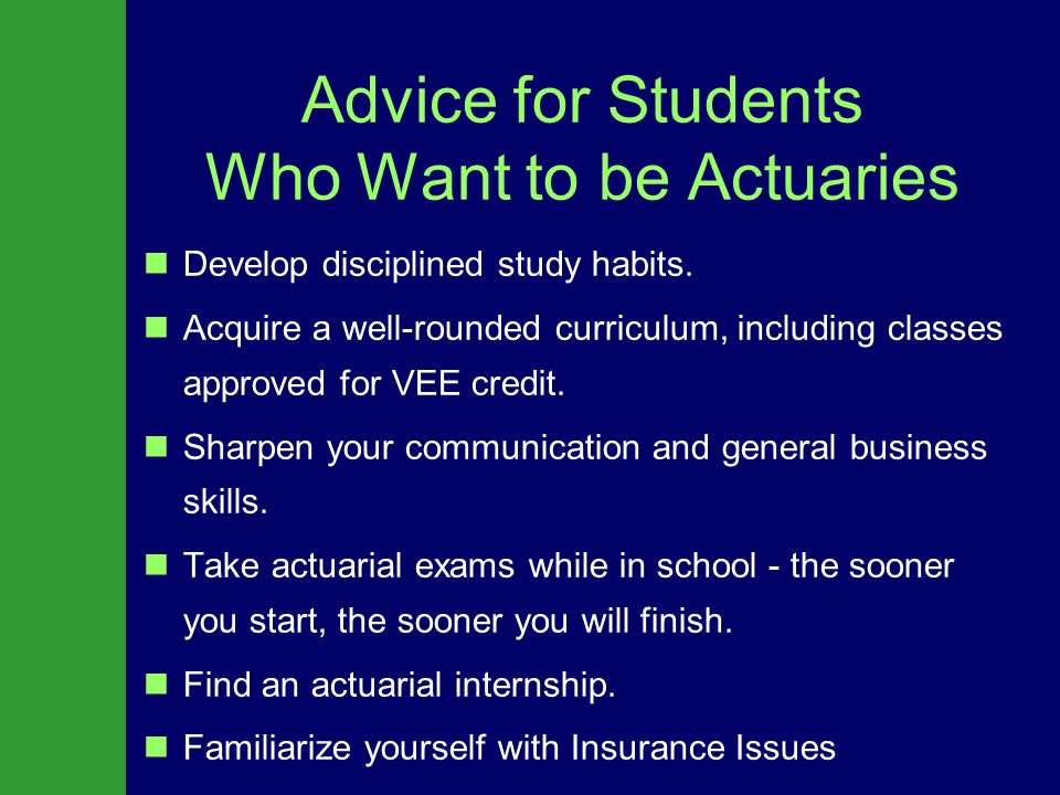 Advice for Students Who Want to be Actuaries Develop disciplined study habits.