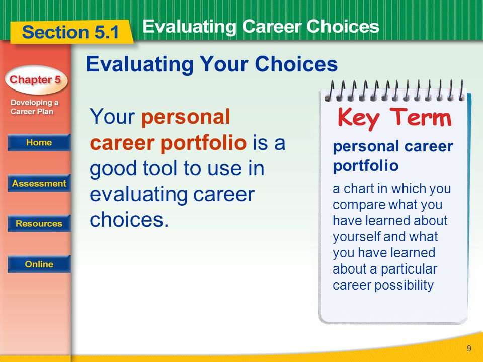 9 Evaluating Your Choices Your personal career portfolio is a good tool to use in evaluating career choices.