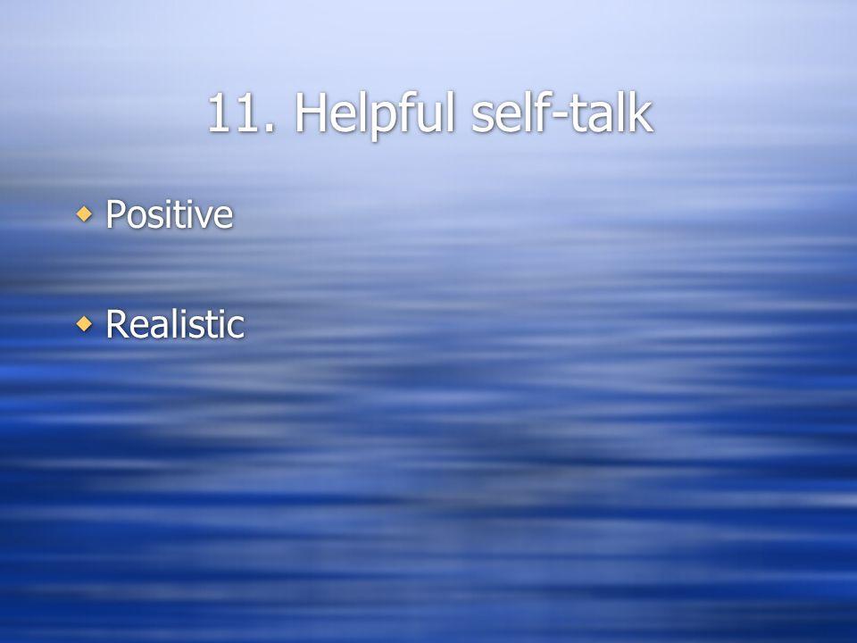 11. Helpful self-talk  Positive  Realistic  Positive  Realistic