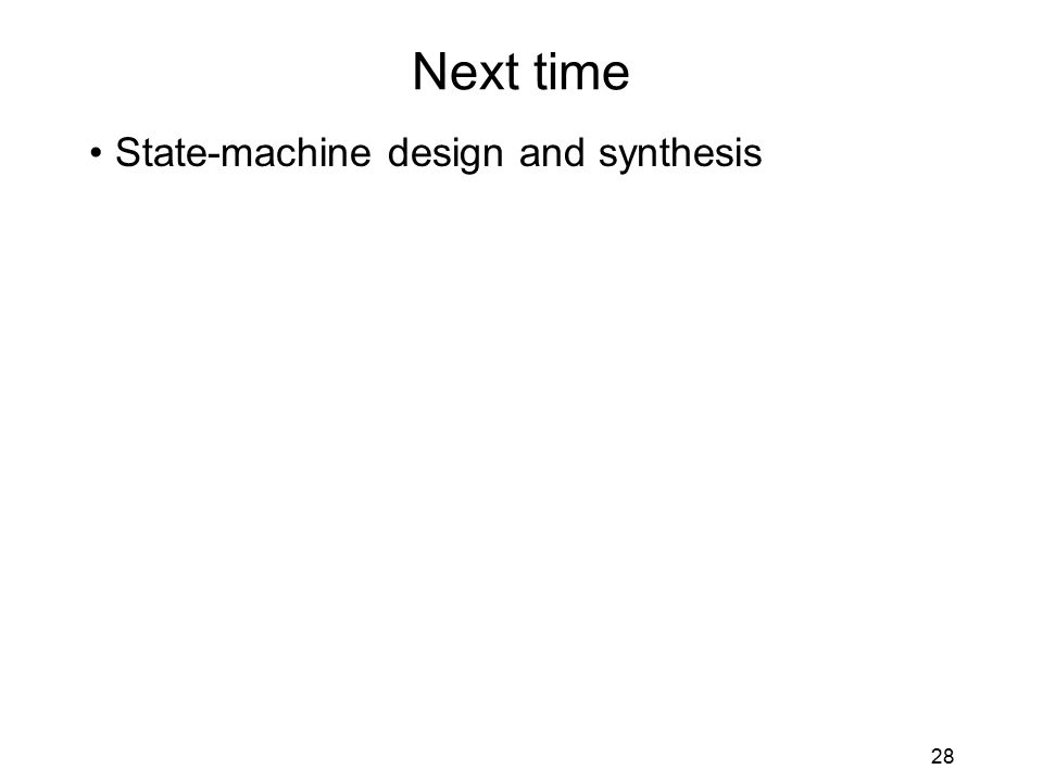 28 Next time State-machine design and synthesis