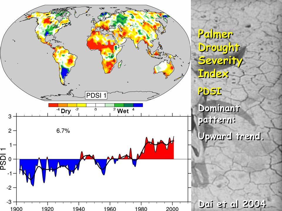 Palmer Drought Severity Index PDSI Dominant pattern: Upward trend. Dai et al 2004 Palmer Drought Severity Index PDSI Dominant pattern: Upward trend. D